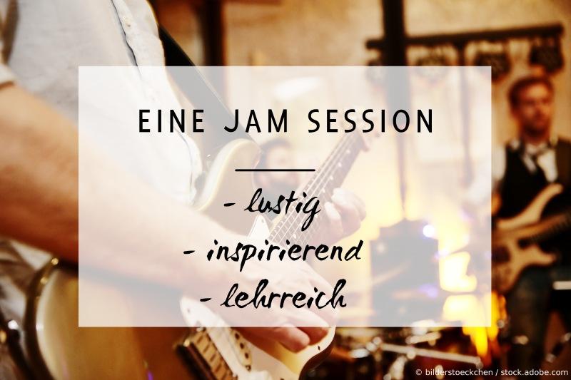 Bei einer Jam Session mitspielen: lustig, inspirierend, lehrreich