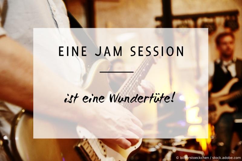 Eine Jam Session ist eine Wundertüte!