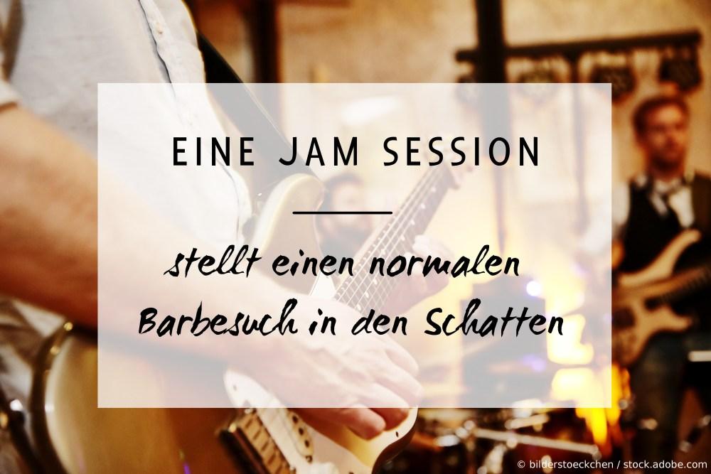Eine Jam Session stellt einen normalen Barbesuch in den Schatten.